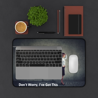 Don't Worry, I've Got This (Desk Mat)     Order Now