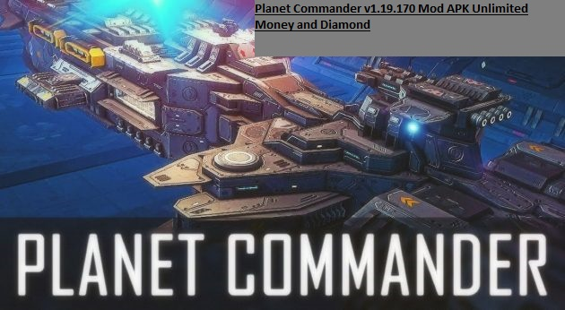 Planet Commander v1.19.170 Mod APK Unlimited Money and Diamond