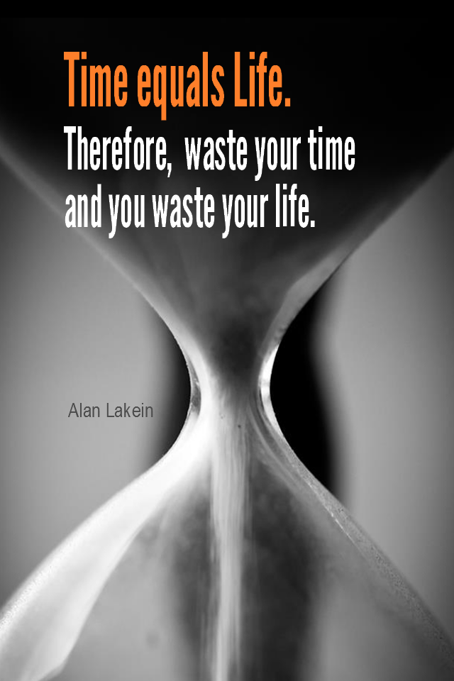 visual quote - image quotation for TIME MANAGEMENT - Time equals Life. Therefore, waste your time and waste of your life, or master your time and master your life. - Alan Lakein