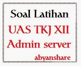 Soal UAS TKJ XII Administrasi Server dan Jawabannya