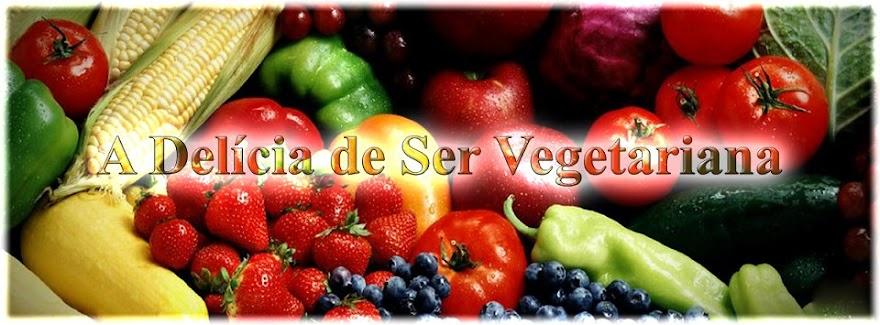 A Delícia de Ser Vegetariana