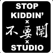 Stop kiddin studio