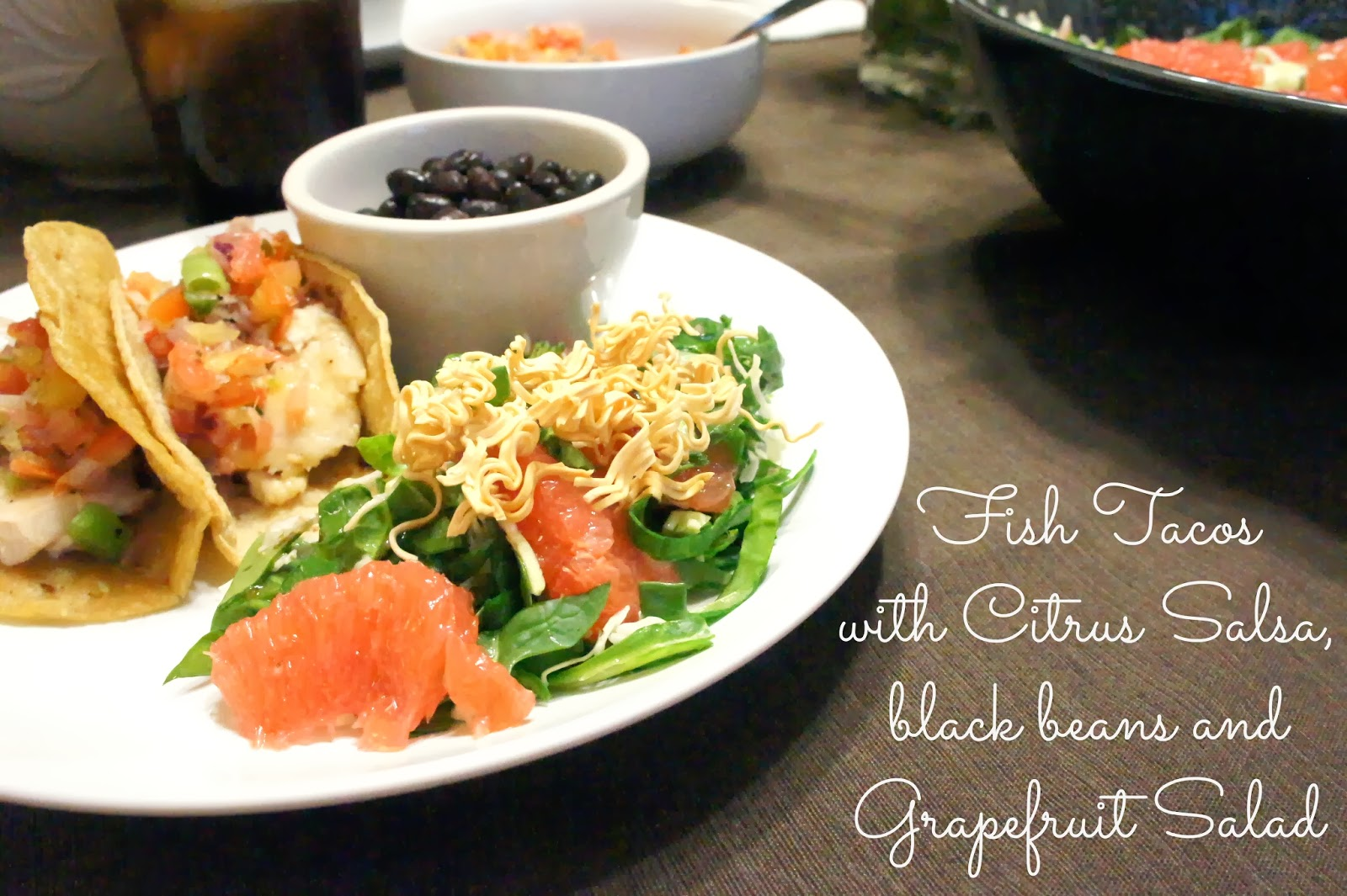 Fish Tacos with Citrus Salsa, black beans and Grapefruit Salad {Recipe}
