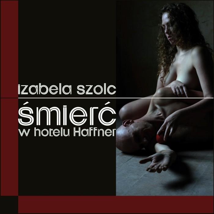 """Izabela Szolc """"Śmierć w hotelu Haffner"""""""