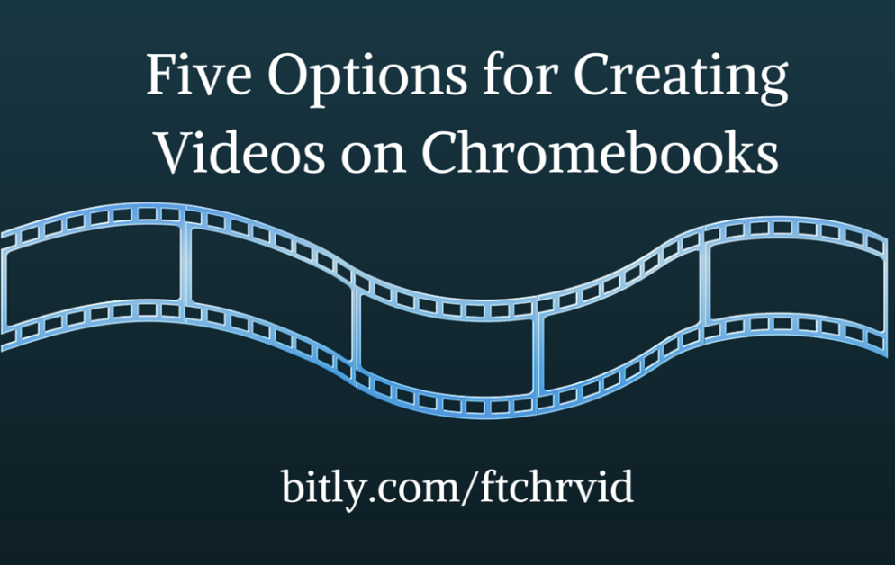 By Request - Five Options for Creating Videos on Chromebooks