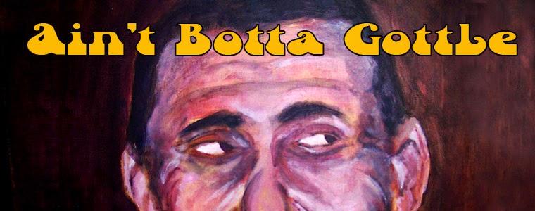 Ain't Botta Gottle