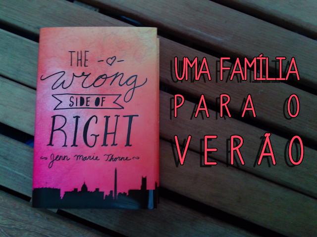 Resenha: The Wrong Side of Right (Lado Errado do Certo) #LeituradeVerão