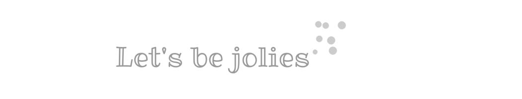 Let's be jolies