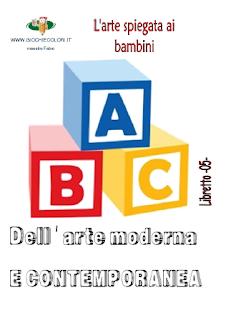 http://www.maestrospeciale.it/arte spiegata ai bambini/ABC ARTE MODERNA E CONTEMPORANEA/Abc dell'arte.pdf