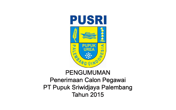 Pengumuman Penerimaan Calon Pegawai PT Pupuk Sriwidjaya Palembang Tahun 2015