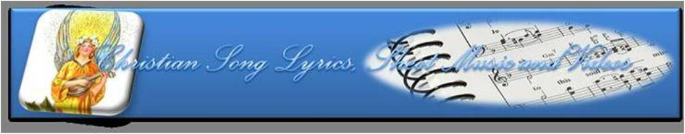 Christian Song Lyrics, Music Scores and Videos