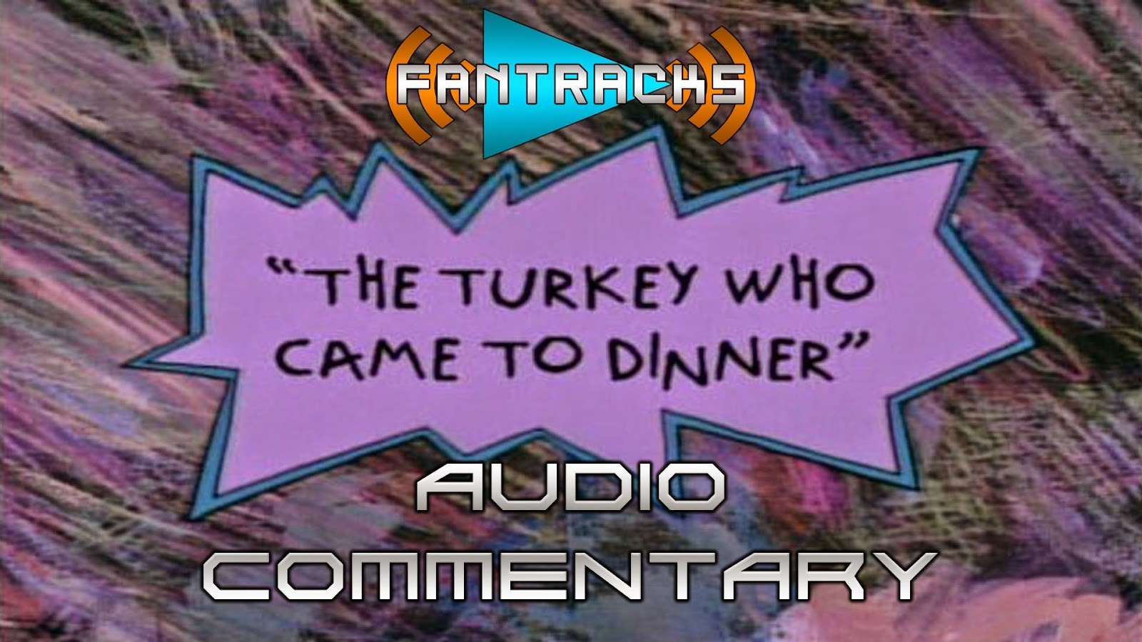 FanTracks audio commentary Rugrats Thanksgiving special