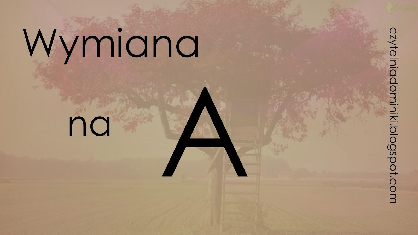 http://czytelniadominiki.blogspot.com/2014/08/wymiana-na-zapisy.html