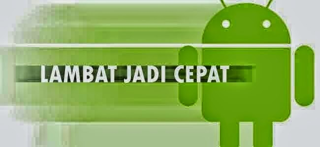 Cara Mengatasi Gadget Android Lemot