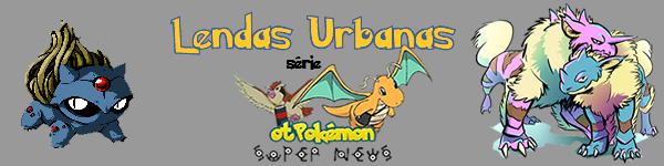 Série Lendas urbanas - Série otPokemon Super News - nos acompanhe também no facebook