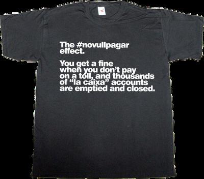 #novullpagar catalonia activism la caixa ciu t-shirt ephemeral-t-shirts