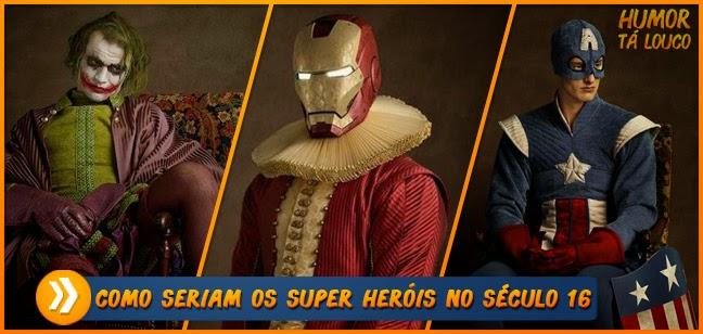 Como seriam os super heróis no século XVI