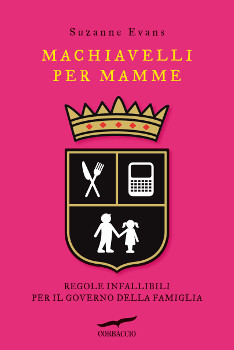 Machiavelli for Moms (and Dads)!