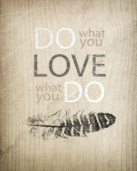 Do What You Love Quotes : Do+what+you+love+Love+what+you+do+-+art+-+art+poster+-+philosophy+ ...