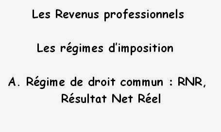 Régime de droit commun - Résultat net réel - RNR