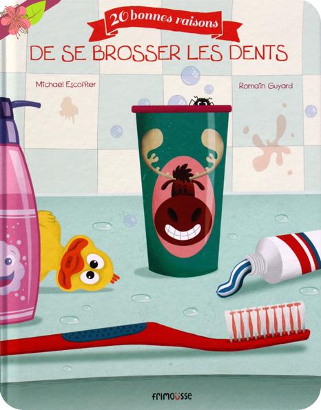 20 bonnes raisons de se brosser les dents de Michaël Escoffier et Romain Guyard - éditions Frimoüsse