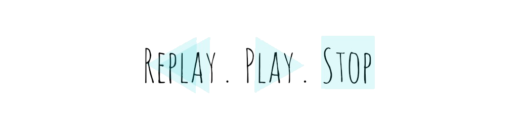 Replay. Play. Stop.
