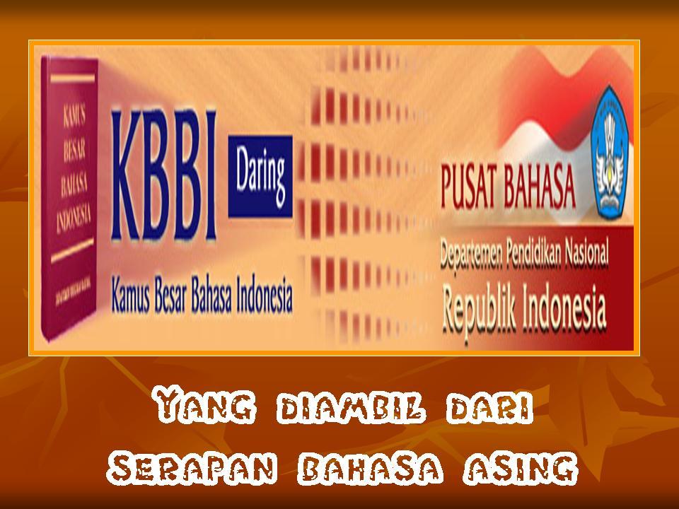 KAMUS BAHASA INDONESIA DARI SERAPAN BAHASA ASINGLASKAR PELANGI ANAK BANGSA
