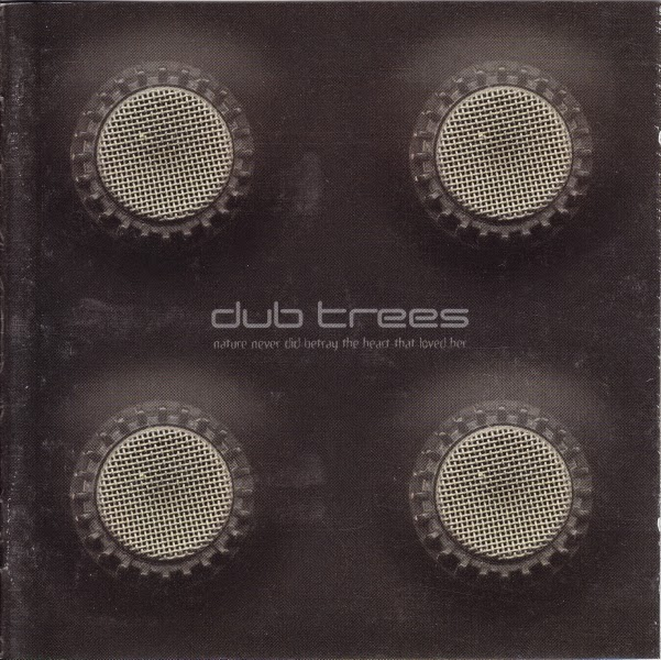 Dub Trees - Nature Never Did Betray The Heart That Loved Her