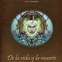De la Vida y la Muerte - A.J. González