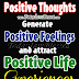 POSITIVE THOUGHTS GENERATE POSITIVE FEELINGS