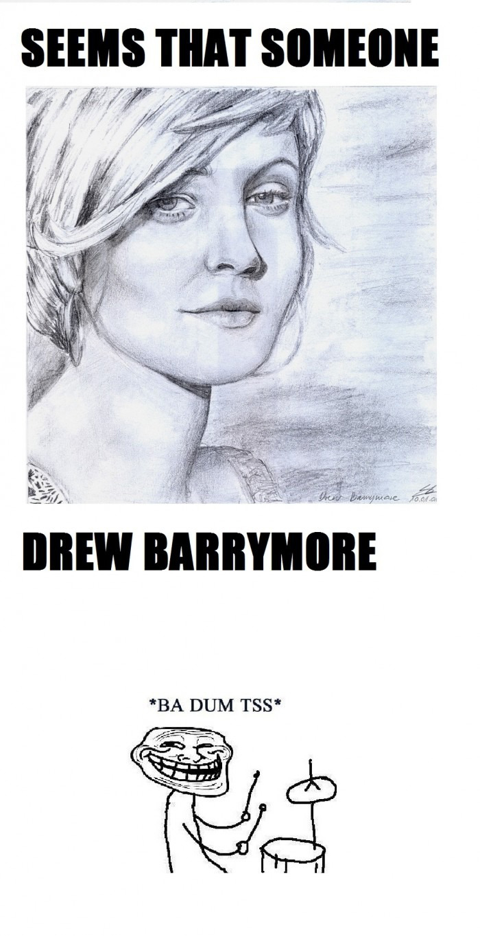 Seems That Someone Drew Barrymore - Ba Dum Tss