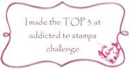 I made it in the Top 3 at Addicted to Stamps