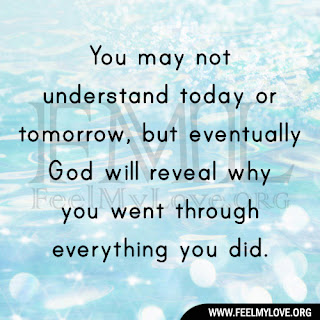 You may not understand today or tomorrow