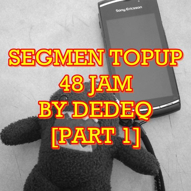SEGMEN TOPUP 48 JAM BY DEDEQ [PART 1]