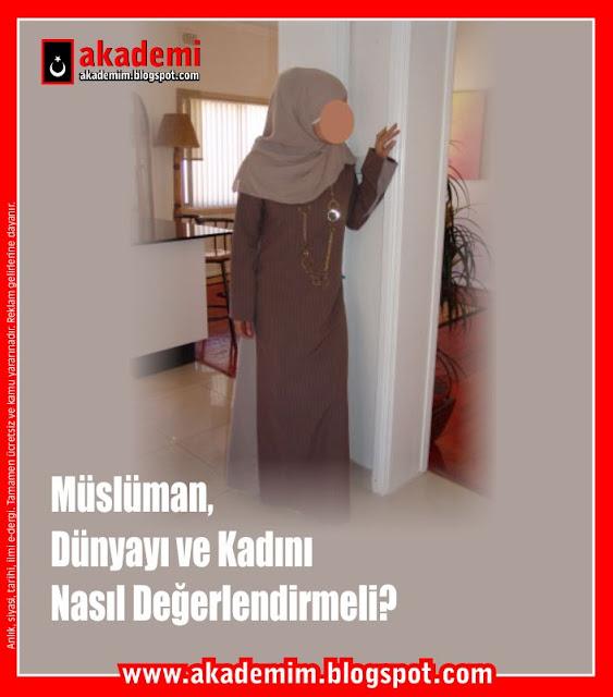 Müslüman, Dünyayı ve Kadını Nasıl Değerlendirmeli?