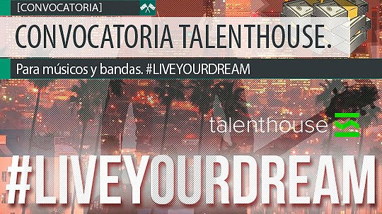 Convocatoria TalentHouse. #LIVEYOURDREAM
