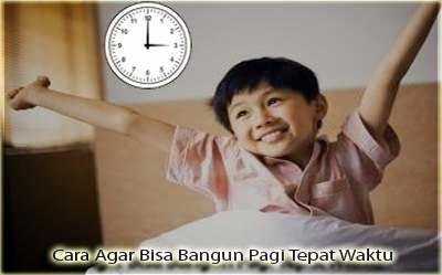 Cara Agar Bisa Bangun Pagi Tepat Waktu