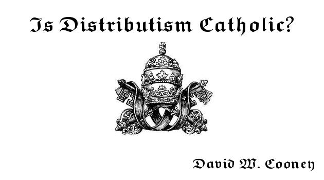 http://practicaldistributism.blogspot.com/2013/11/is-distributism-catholic.html