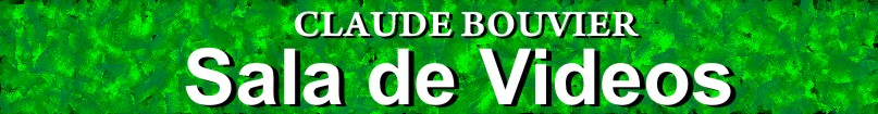 CLAUDE BOUVIER - VIDEOS