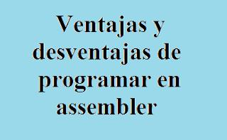 Assembler, Programar, Tecnología Informática, Ventajas, Desventajas
