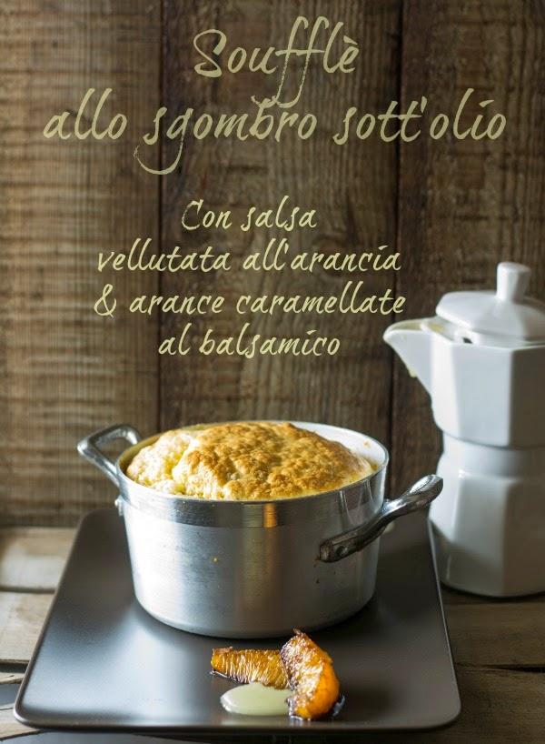 soufflè allo sgombro sott'olio e salsa vellutata all'arancia, con arance caramellate al balsamico.