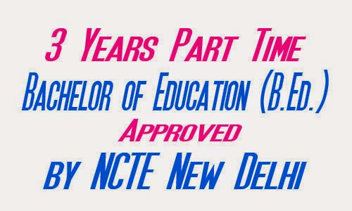 3 Years Part Time B.Ed. Approved by NCTE New Delhi
