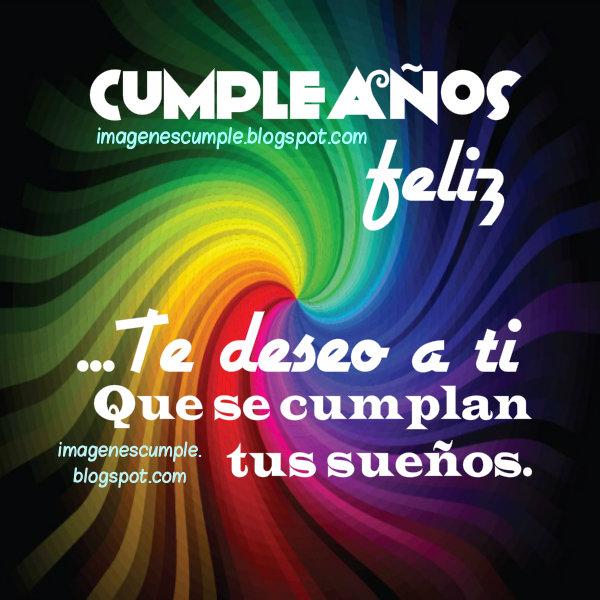 Cumpleaños Feliz Te deseo a ti. imágenes de cumpleaños por Mery Bracho con frases lindas para amigos, mensajes cortos de cumple.