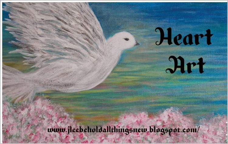 Heart Art ~ Behold All Things New