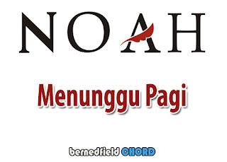 Lirik dan Chord(Kunci Gitar) Noah ~ Menunggu Pagi (New)