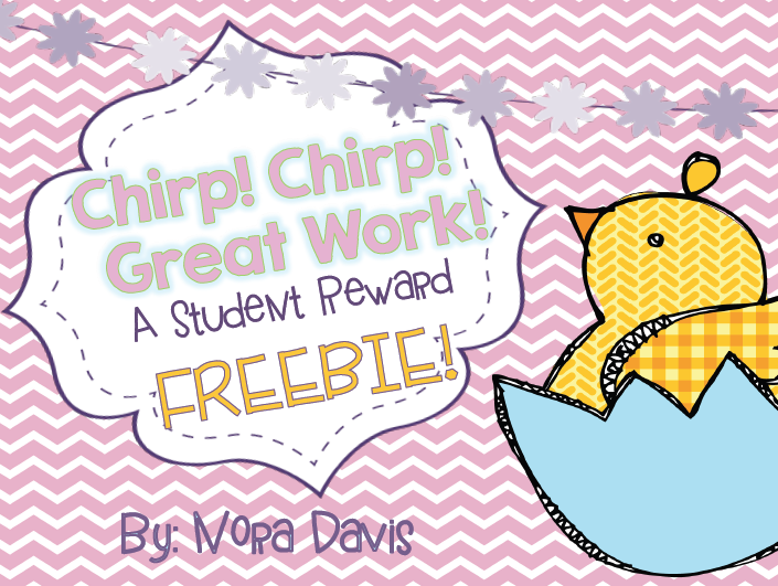 http://www.teacherspayteachers.com/Product/Chirp-Chirp-Great-Work-Student-Reward-Freebie-1195583