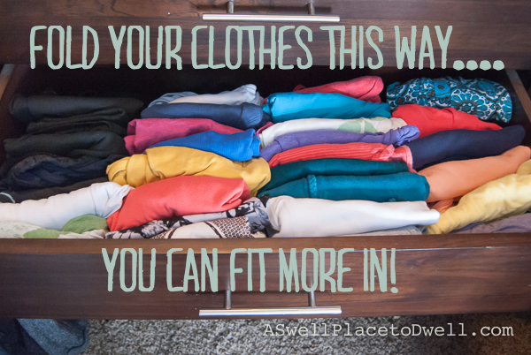 Fold your clothes this way....you can fit more in! // www.aswellplacetodwell.com