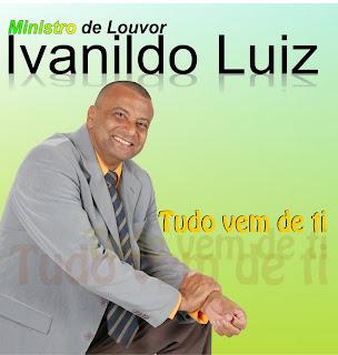 Ivanildo Luiz - Tudo Vem De Ti 2011