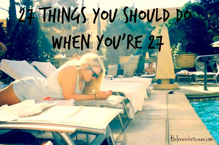 27 Things You SHOULD Do When You're 27