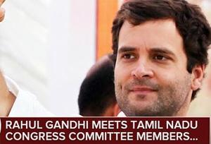 Detailed Report : Rahul Gandhi Meets Tamil Nadu Congress Committee Members